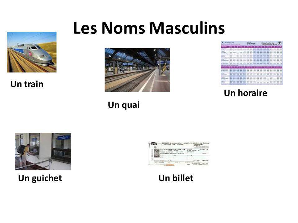 Les Noms Masculins Un train Un quai Un guichet Un horaire Un billet
