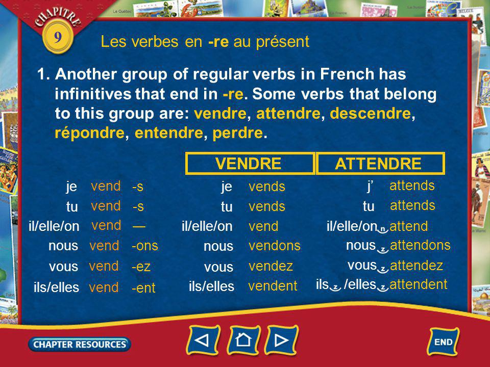 9 Les verbes en -re au présent 1.Another group of regular verbs in French has infinitives that end in -re.