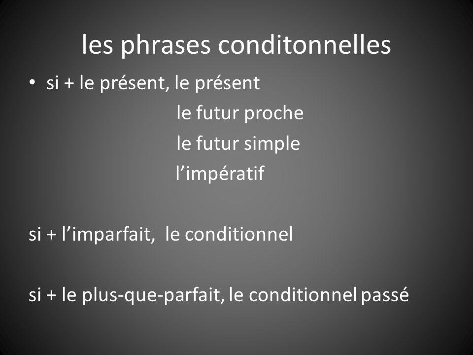 les phrases conditonnelles si + le présent, le présent le futur proche le futur simple limpératif si + limparfait, le conditionnel si + le plus-que-parfait, le conditionnel passé