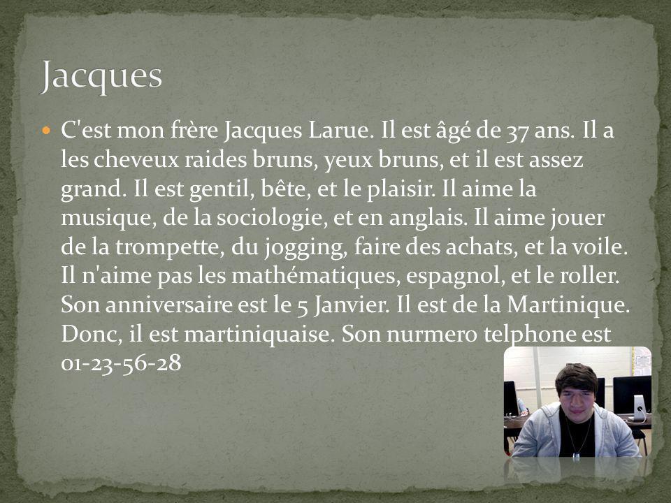 C est mon frère Jacques Larue. Il est âgé de 37 ans.