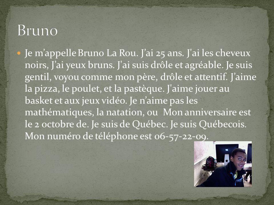 Je mappelle Bruno La Rou. Jai 25 ans. J ai les cheveux noirs, Jai yeux bruns.