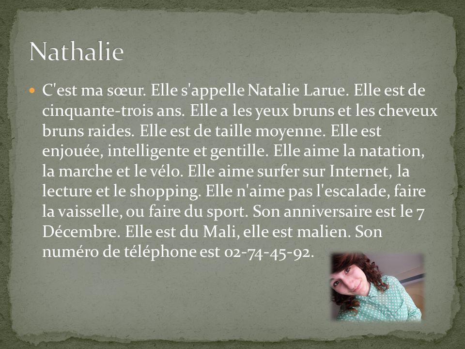 C est ma sœur. Elle s appelle Natalie Larue. Elle est de cinquante-trois ans.