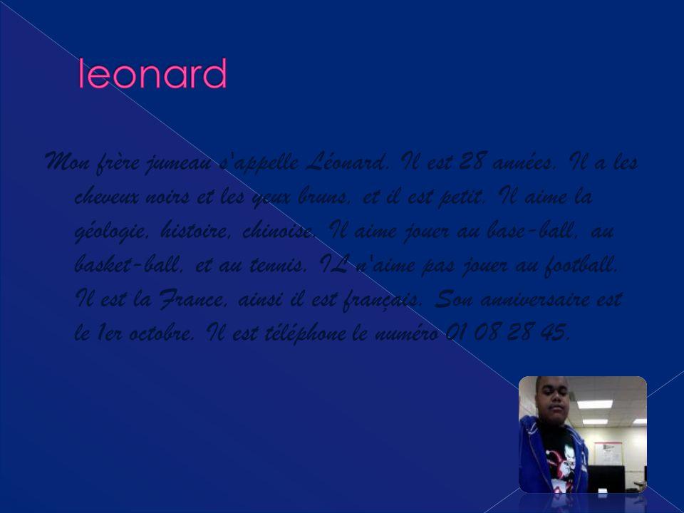 Mon frère jumeau s appelle Léonard.Il est 28 années.