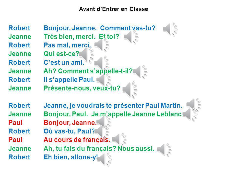 Avant dEntrer en Classe Robert Bonjour, Jeanne.Comment vas-tu.