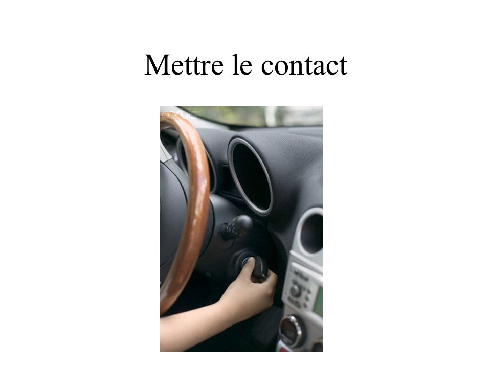 Mettre le contact