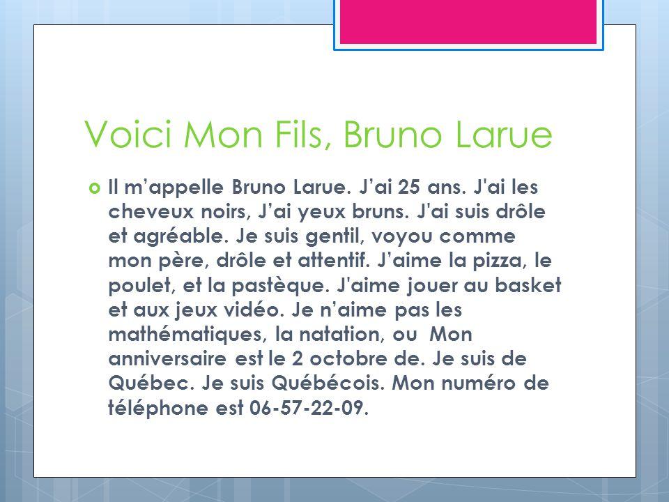 Voici Mon Fils, Bruno Larue Il mappelle Bruno Larue.