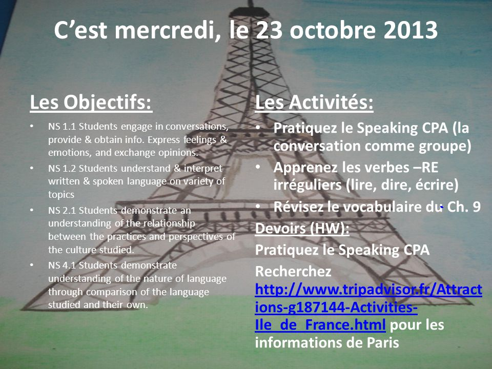Cest mercredi, le 23 octobre 2013 Les Objectifs: NS 1.1 Students engage in conversations, provide & obtain info.