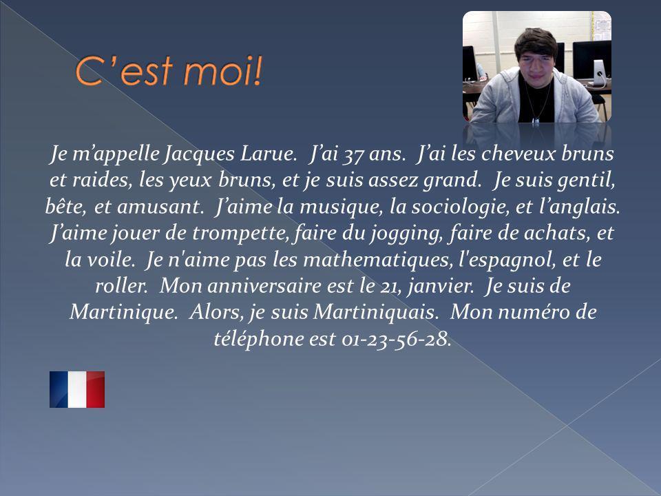 Je mappelle Jacques Larue.Jai 37 ans.