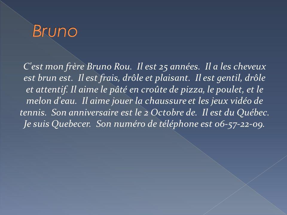 C est mon frère Bruno Rou.Il est 25 années. Il a les cheveux est brun est.