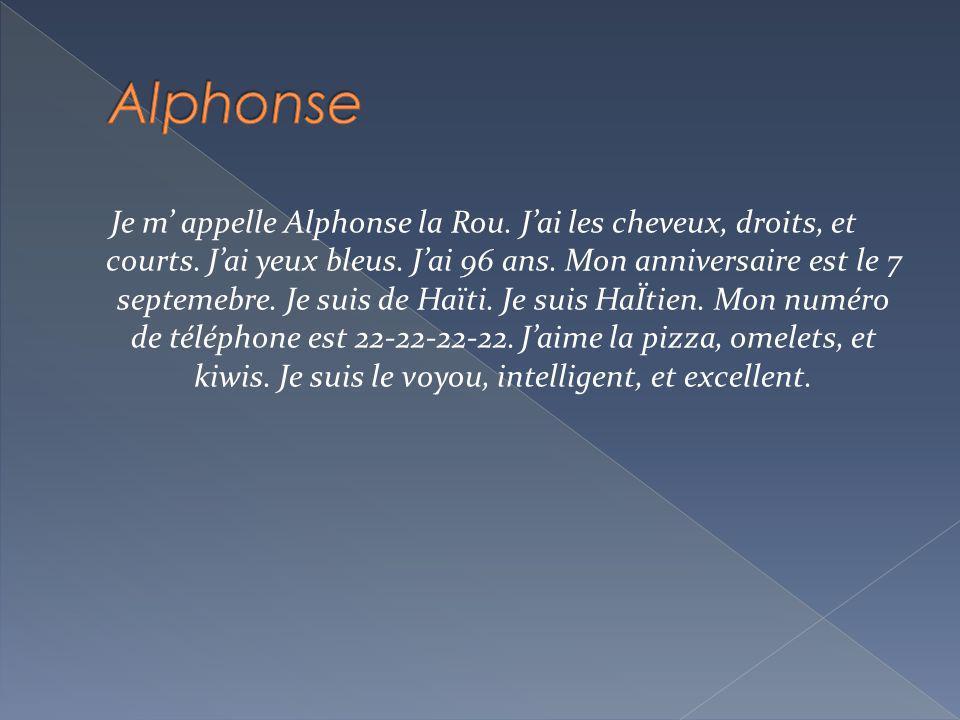 Je m appelle Alphonse la Rou.Jai les cheveux, droits, et courts.
