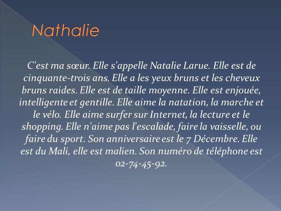 C est ma sœur.Elle s appelle Natalie Larue. Elle est de cinquante-trois ans.