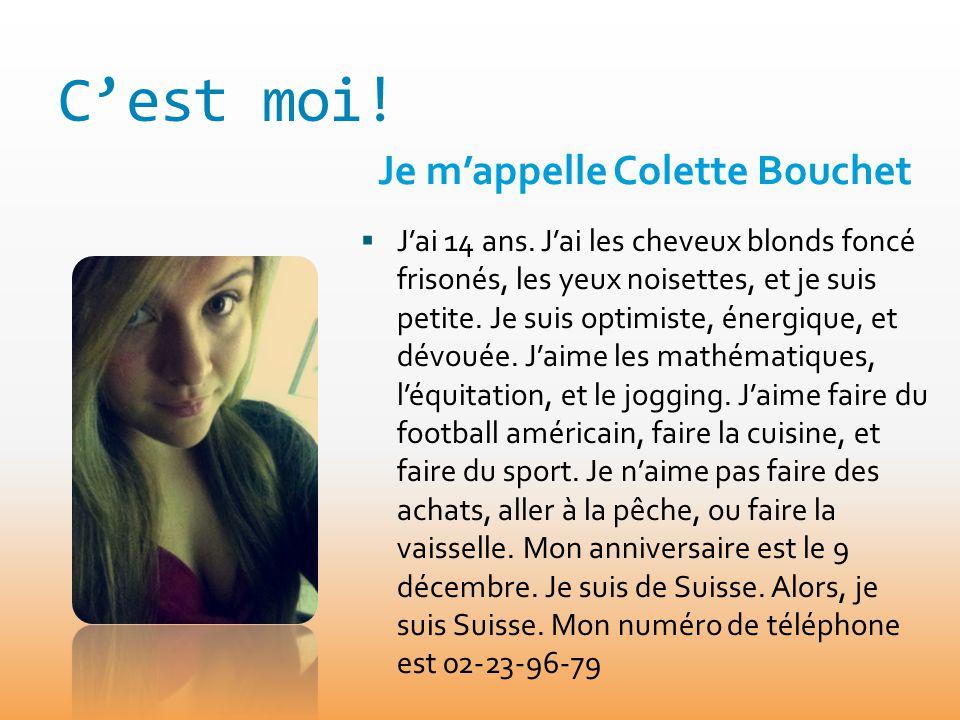 Cest moi! Je mappelle Colette Bouchet Jai 14 ans. Jai les cheveux blonds foncé frisonés, les yeux noisettes, et je suis petite. Je suis optimiste, éne