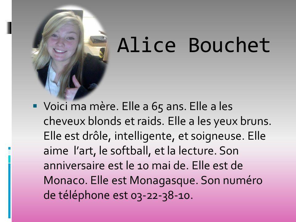 Alice Bouchet Voici ma mère. Elle a 65 ans. Elle a les cheveux blonds et raids. Elle a les yeux bruns. Elle est drôle, intelligente, et soigneuse. Ell