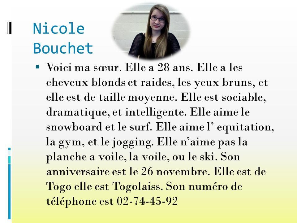 Nicole Bouchet Voici ma sœur. Elle a 28 ans. Elle a les cheveux blonds et raides, les yeux bruns, et elle est de taille moyenne. Elle est sociable, dr