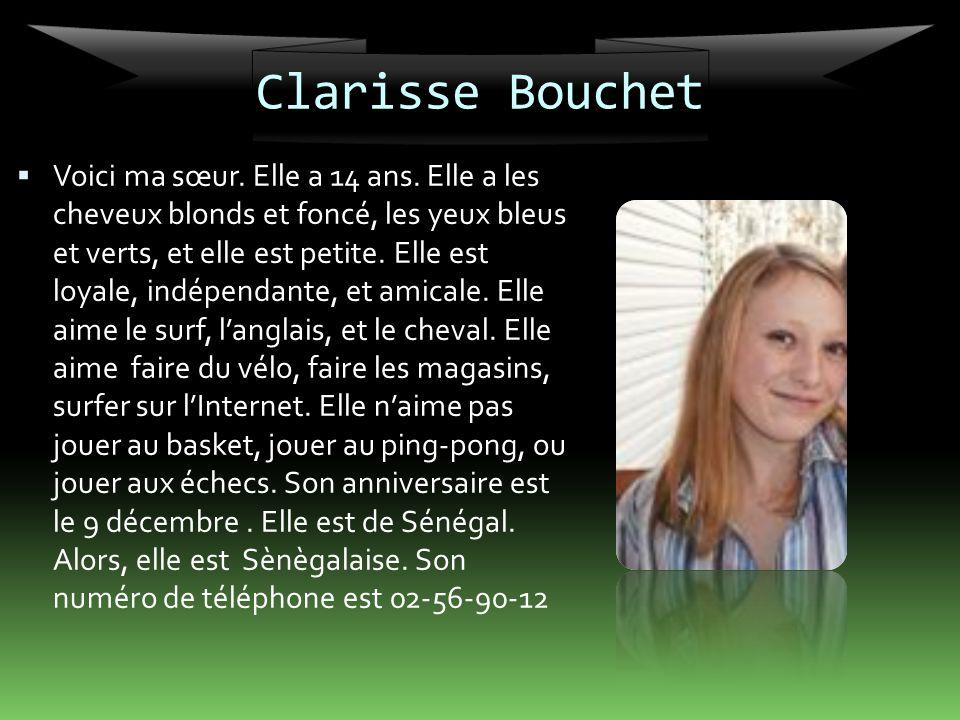 Clarisse Bouchet Voici ma sœur. Elle a 14 ans. Elle a les cheveux blonds et foncé, les yeux bleus et verts, et elle est petite. Elle est loyale, indép