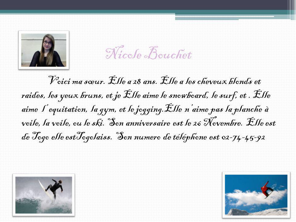 Nicole Bouchet Voici ma sœur. Elle a 28 ans. Elle a les cheveux blonds et raides, les yeux bruns, et je Elle aime le snowboard, le surf, et. Elle aime
