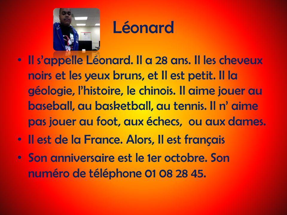 Léonard Il sappelle Léonard.Il a 28 ans. Il les cheveux noirs et les yeux bruns, et Il est petit.