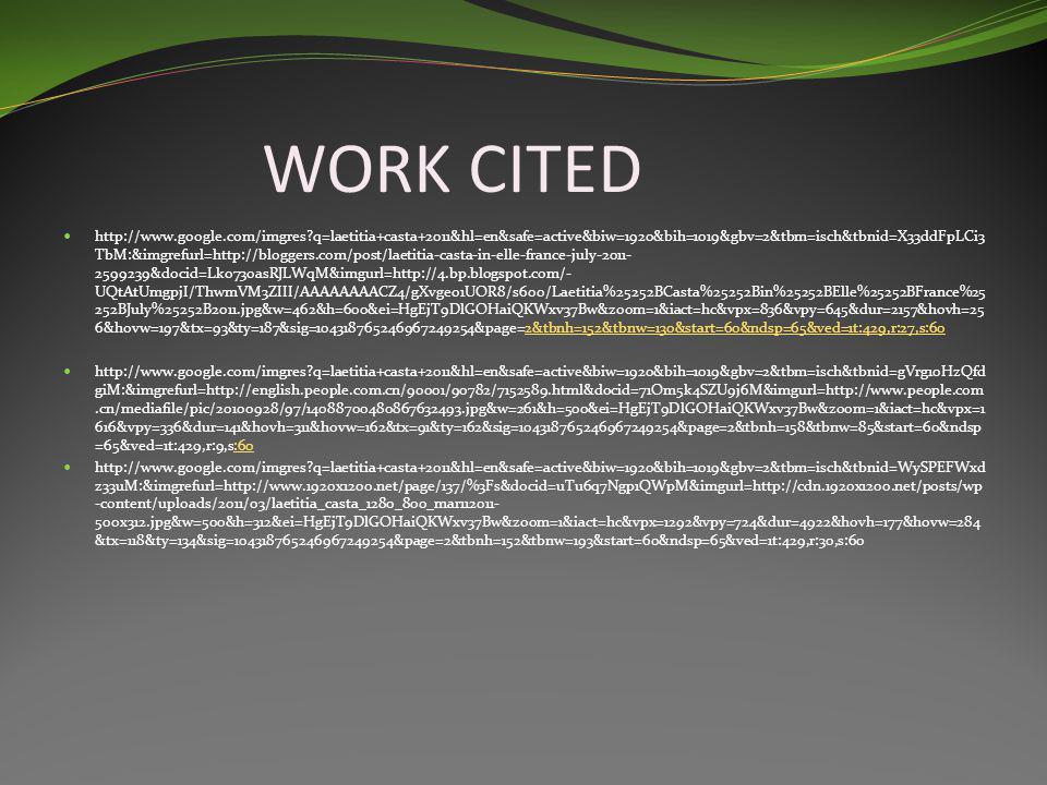 WORK CITED http://www.google.com/imgres?q=laetitia+casta+2011&hl=en&safe=active&biw=1920&bih=1019&gbv=2&tbm=isch&tbnid=X33ddFpLCi3 TbM:&imgrefurl=http