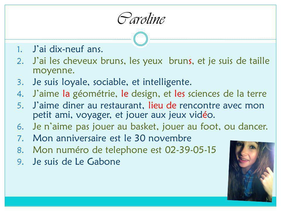 Caroline 1. Jai dix-neuf ans. 2.