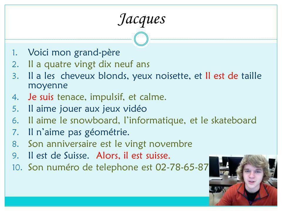 Jacques 1. Voici mon grand-père 2. Il a quatre vingt dix neuf ans 3.