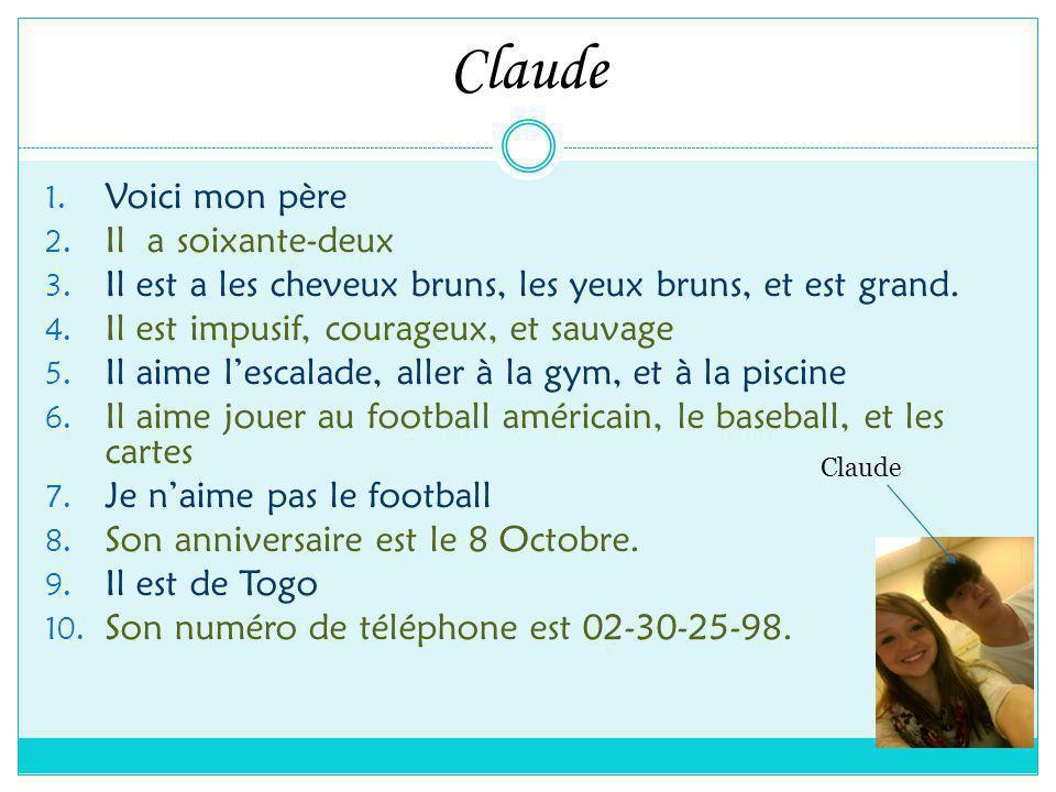 Claude 1. Voici mon père 2. Il a soixante-deux 3.