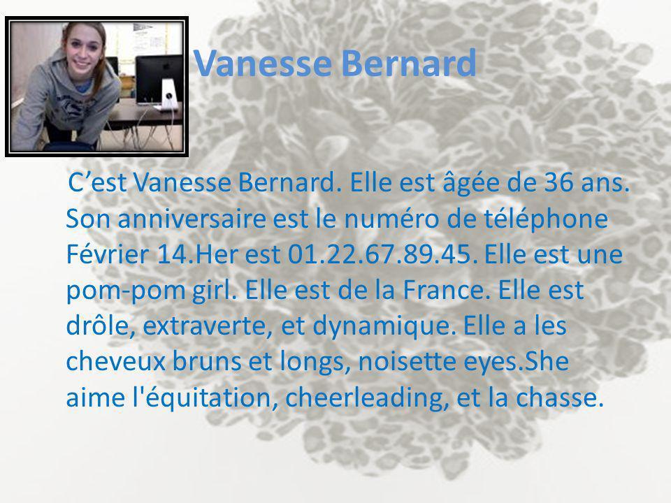 Vanesse Bernard C Cest Vanesse Bernard. Elle est âgée de 36 ans. Son anniversaire est le numéro de téléphone Février 14.Her est 01.22.67.89.45. Elle e