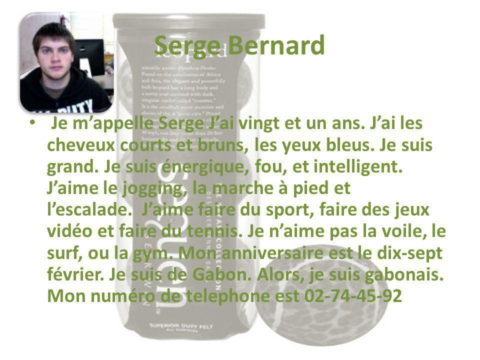 Serge Bernard Je mappelle Serge Jai vingt et un ans. Jai les cheveux courts et bruns, les yeux bleus. Je suis grand. Je suis énergique, fou, et intell