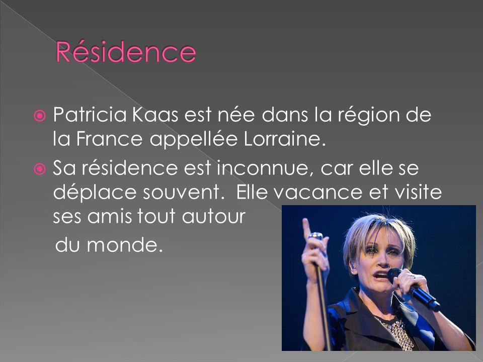 Patricia Kaas est née dans la région de la France appellée Lorraine. Sa résidence est inconnue, car elle se déplace souvent. Elle vacance et visite se