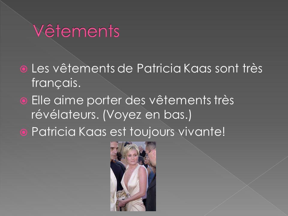 Les vêtements de Patricia Kaas sont très français. Elle aime porter des vêtements très révélateurs. (Voyez en bas.) Patricia Kaas est toujours vivante