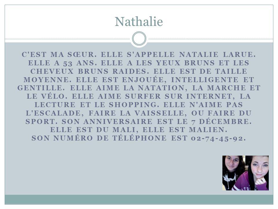 Nathalie C'EST MA SŒUR. ELLE S'APPELLE NATALIE LARUE. ELLE A 53 ANS. ELLE A LES YEUX BRUNS ET LES CHEVEUX BRUNS RAIDES. ELLE EST DE TAILLE MOYENNE. EL