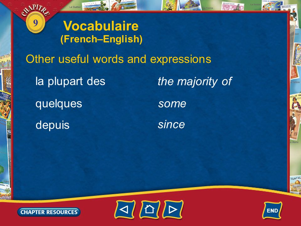 9 Other useful words and expressions la plupart des quelques depuis some the majority of since Vocabulaire (French–English)