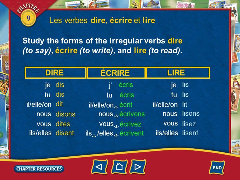 9 Les verbes dire, écrire et lire j tu écris écrit écrivons écrivent écrivez je tu il/elle/on dis dit nous disons disent dites vous ils/elles DIRE ÉCR