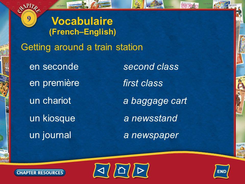9 second class Vocabulaire Getting around a train station en seconde en première un chariot un kiosque first class a baggage cart a newsstand un journal a newspaper (English–French)
