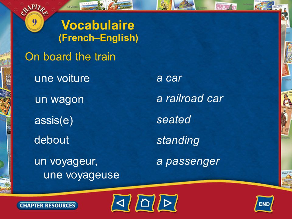 9 On board the train a car une voiture assis(e) un wagon debout a railroad car seated standing un voyageur, une voyageuse a passenger Vocabulaire (French–English)
