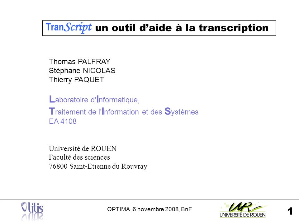 OPTIMA, 6 novembre 2008, BnF 1 un outil daide à la transcription Thomas PALFRAY Stéphane NICOLAS Thierry PAQUET L aboratoire d I nformatique, T raitem