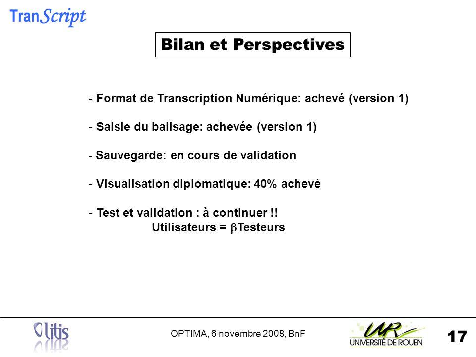 OPTIMA, 6 novembre 2008, BnF 17 - Format de Transcription Numérique: achevé (version 1) - Saisie du balisage: achevée (version 1) - Sauvegarde: en cours de validation - Visualisation diplomatique: 40% achevé - Test et validation : à continuer !.