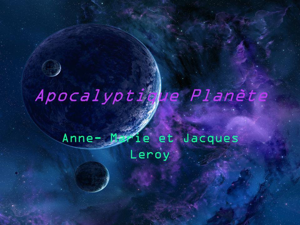 Apocalyptique Planète Anne- Marie et Jacques Leroy