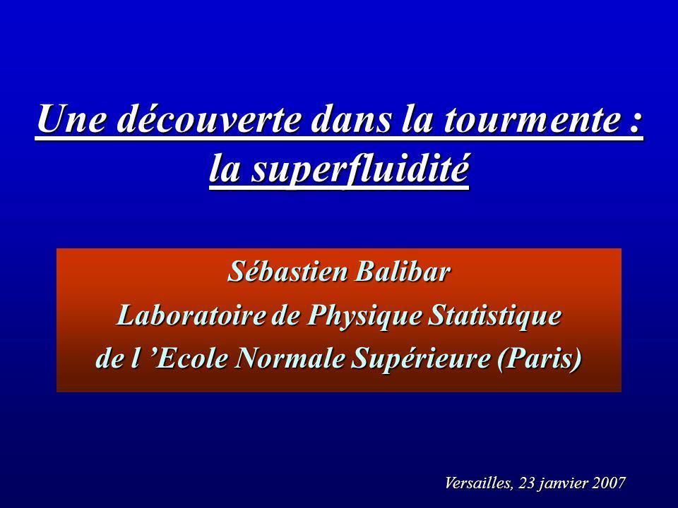 La superfluidité aujourdhui Supraconductivité : un phénomène analogue (théorie en 1957 grâce à Bardeen, Cooper et Schrieffer, tous prix Nobel (Bardeen 2 fois) dans certains métaux, les électrons coulent aussi sans frottement Applications pratiques : imagerie médicale (scanner IRM) Accélérateurs de particules (27 km dhélium superfluide au CERN pour comprendre la structure de la matière) Recherche fondamentale: Évaporation quantique et effet photoélectrique (S.