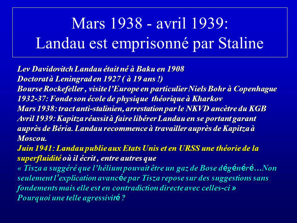 Mars 1938 - avril 1939: Landau est emprisonné par Staline Lev Davidovitch Landau était né à Baku en 1908 Doctorat à Leningrad en 1927 ( à 19 ans !) Bo