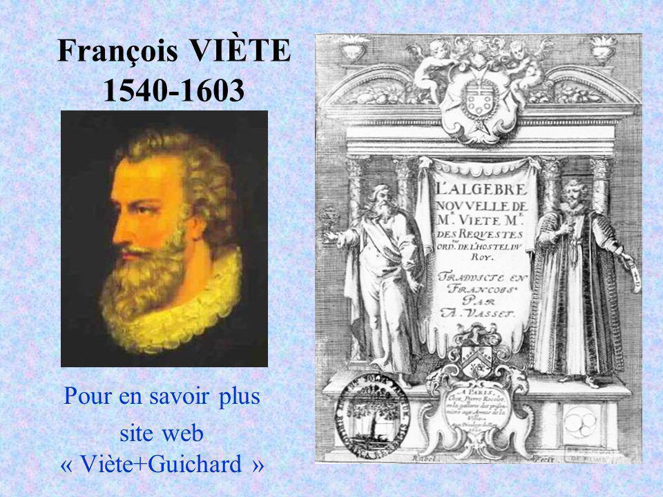 François VIÈTE 1540-1603 Pour en savoir plus site web « Viète+Guichard »