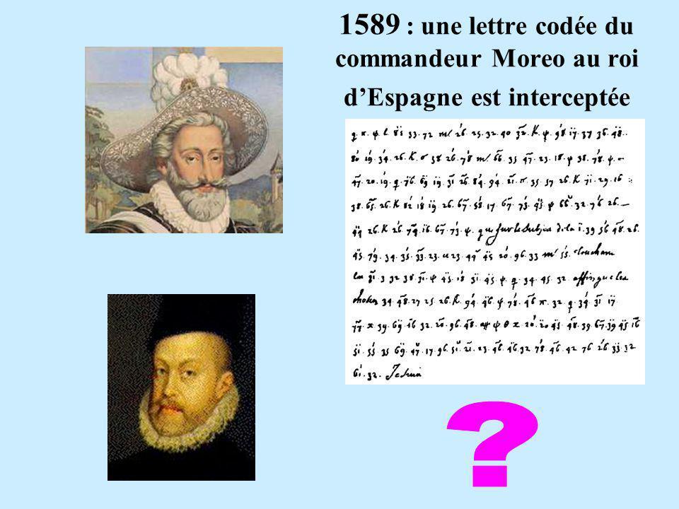 1589 : une lettre codée du commandeur Moreo au roi dEspagne est interceptée