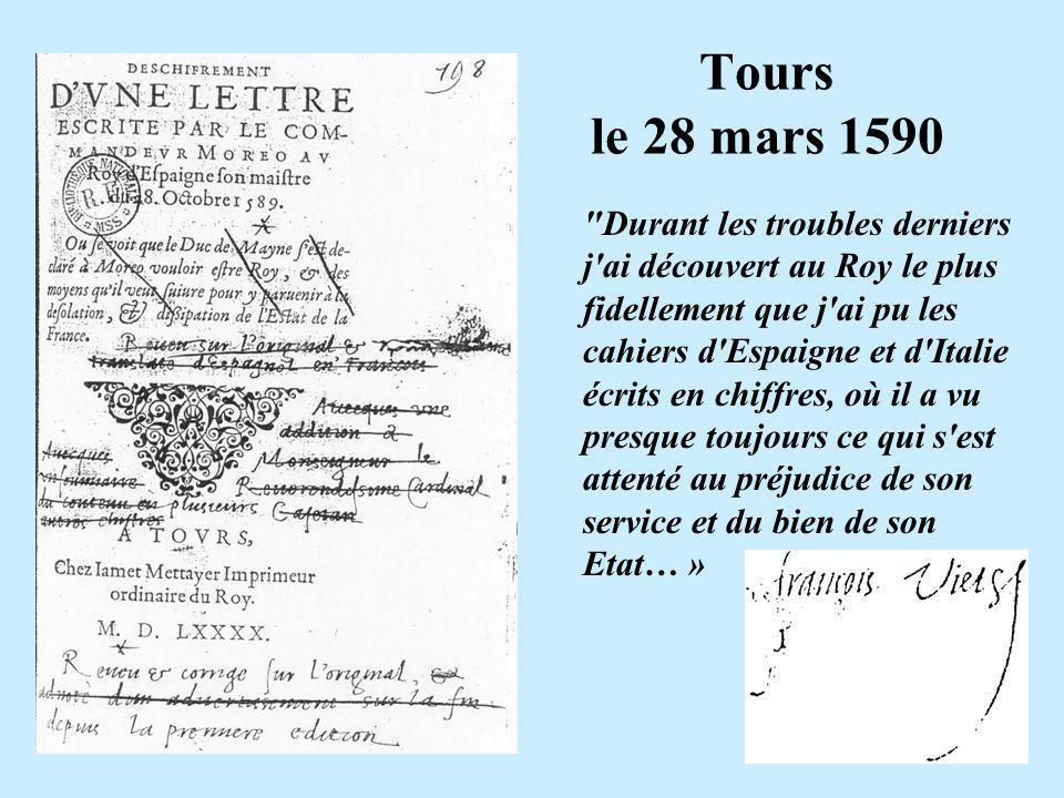 Tours le 28 mars 1590 Durant les troubles derniers j ai découvert au Roy le plus fidellement que j ai pu les cahiers d Espaigne et d Italie écrits en chiffres, où il a vu presque toujours ce qui s est attenté au préjudice de son service et du bien de son Etat… »