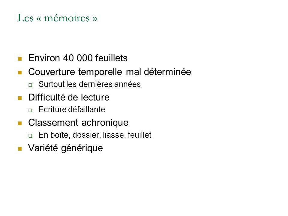 Les « mémoires » Environ 40 000 feuillets Couverture temporelle mal déterminée Surtout les dernières années Difficulté de lecture Ecriture défaillante Classement achronique En boîte, dossier, liasse, feuillet Variété générique