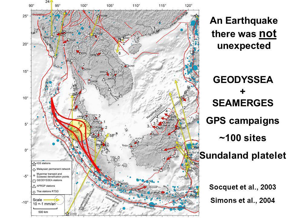 An Earthquake there was not unexpected GEODYSSEA + SEAMERGES GPS campaigns ~100 sites Sundaland platelet Socquet et al., 2003 Simons et al., 2004