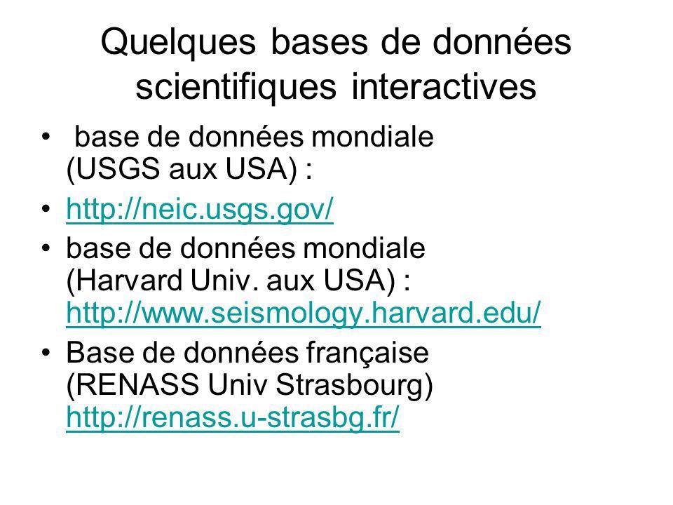 Quelques bases de données scientifiques interactives base de données mondiale (USGS aux USA) : http://neic.usgs.gov/ base de données mondiale (Harvard Univ.
