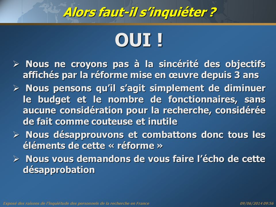 Exposé des raisons de linquiétude des personnels de la recherche en France 09/06/2014 09:57 Alors faut-il sinquiéter .