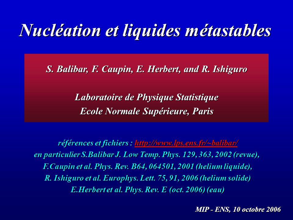 Nucléation et liquides métastables S.Balibar, F. Caupin, E.
