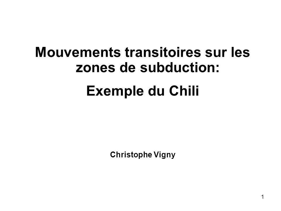1 Mouvements transitoires sur les zones de subduction: Exemple du Chili Christophe Vigny