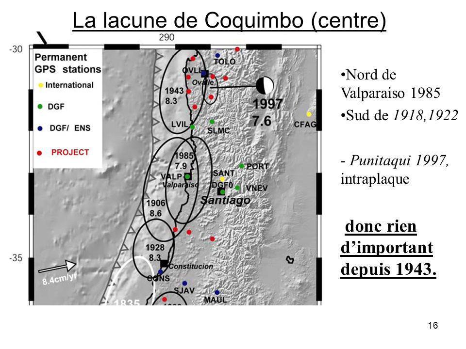 16 Nord de Valparaiso 1985 Sud de 1918,1922 - Punitaqui 1997, intraplaque donc rien dimportant depuis 1943.