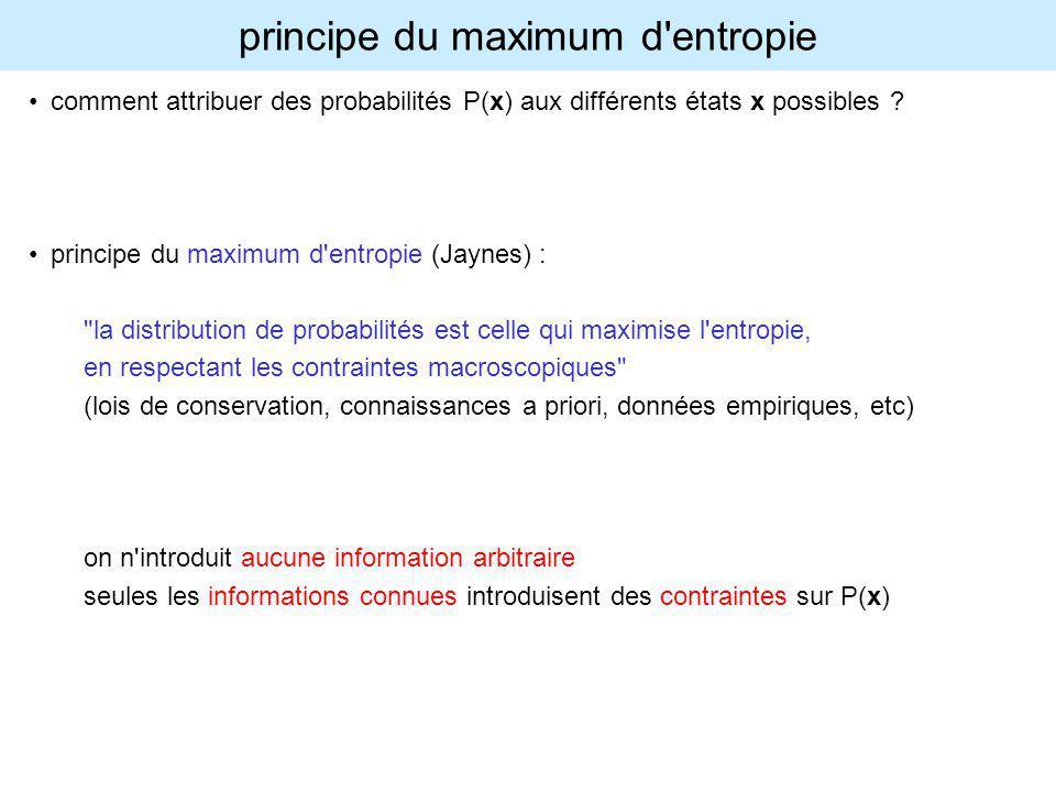 principe du maximum d'entropie comment attribuer des probabilités P(x) aux différents états x possibles ? principe du maximum d'entropie (Jaynes) :